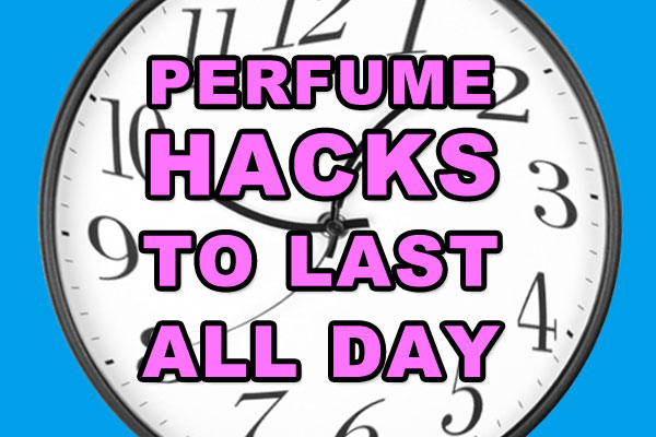 Perfume Hacks to Smell Great and Last All Day